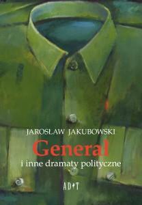 JakubowskiJarosław.GenerałIInneDramatyPolityczne.ADiT